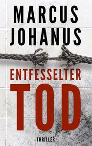 Cover des Thrillers Entfesselter Tod von Marcus Johanus