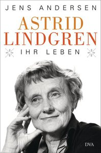 Astrid Lidngren. Ihr Leben. Biografie von Jens Andersen