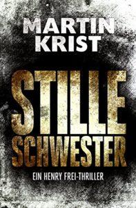 Martin Krist: Stille Schwester, Henry Frei, Berlin, Thriller
